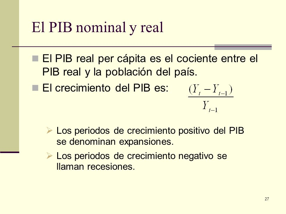 El PIB nominal y real El PIB real per cápita es el cociente entre el PIB real y la población del país.