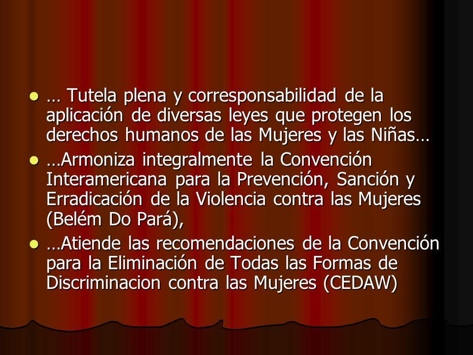 … Tutela plena y corresponsabilidad de la aplicación de diversas leyes que protegen los derechos humanos de las Mujeres y las Niñas…