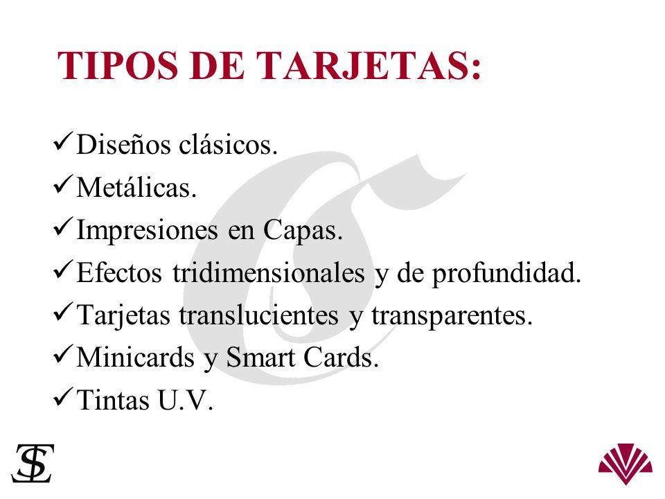 TIPOS DE TARJETAS: Diseños clásicos. Metálicas. Impresiones en Capas.