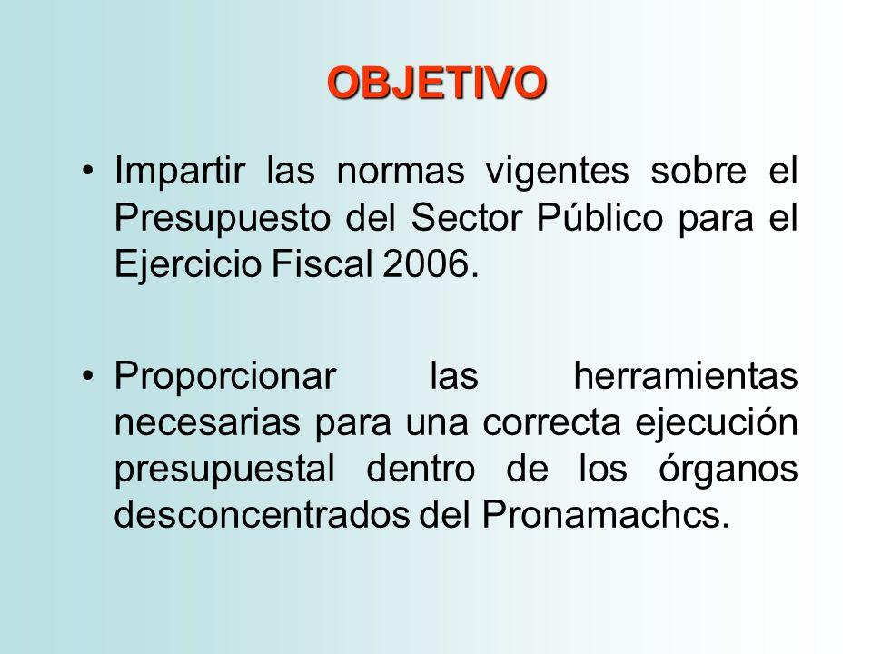 OBJETIVO Impartir las normas vigentes sobre el Presupuesto del Sector Público para el Ejercicio Fiscal 2006.