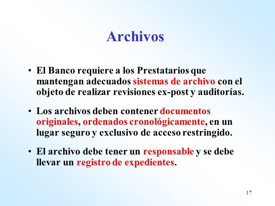 Archivos El Banco requiere a los Prestatarios que mantengan adecuados sistemas de archivo con el objeto de realizar revisiones ex-post y auditorías.