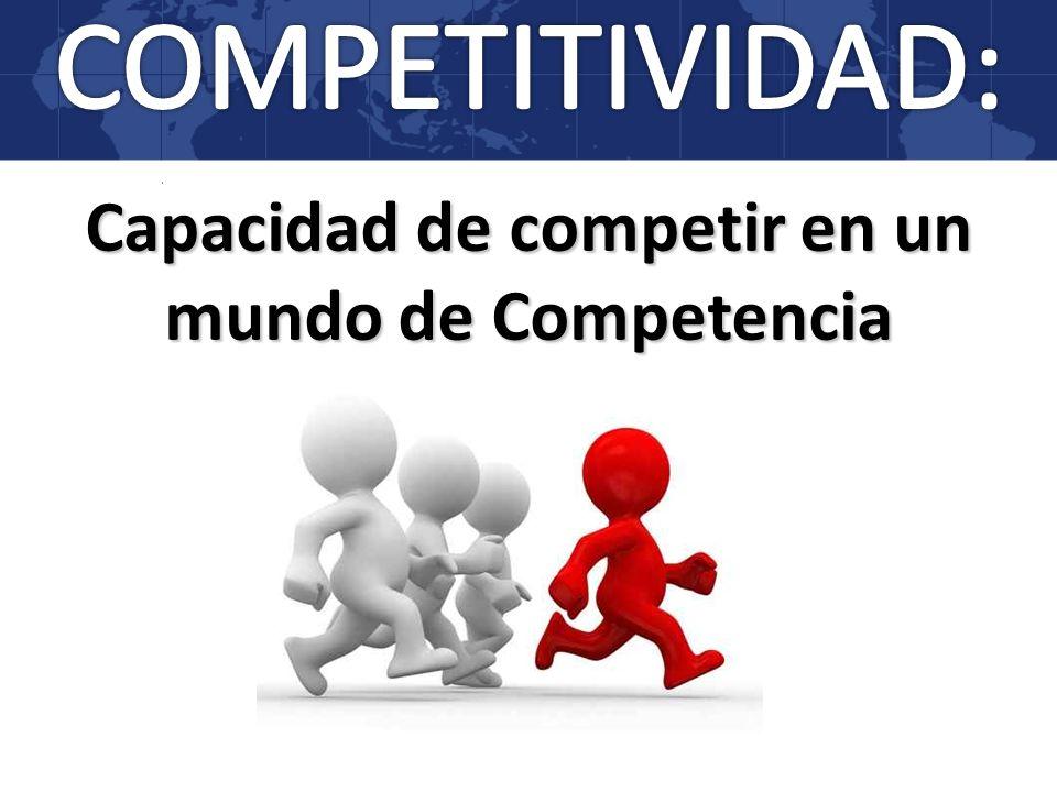 Capacidad de competir en un mundo de Competencia