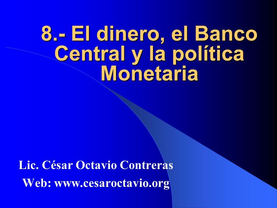8.- El dinero, el Banco Central y la política Monetaria