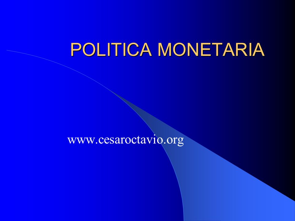 POLITICA MONETARIA www.cesaroctavio.org