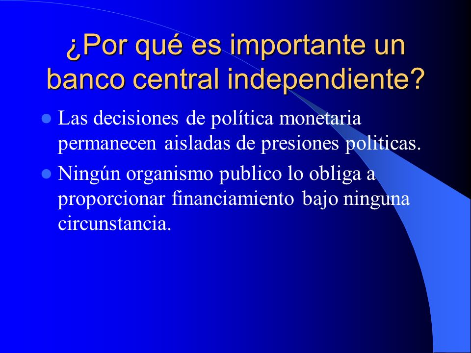 ¿Por qué es importante un banco central independiente