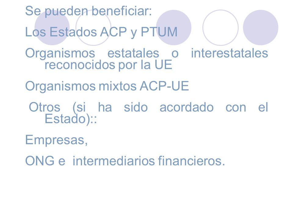 Se pueden beneficiar: Los Estados ACP y PTUM. Organismos estatales o interestatales reconocidos por la UE.
