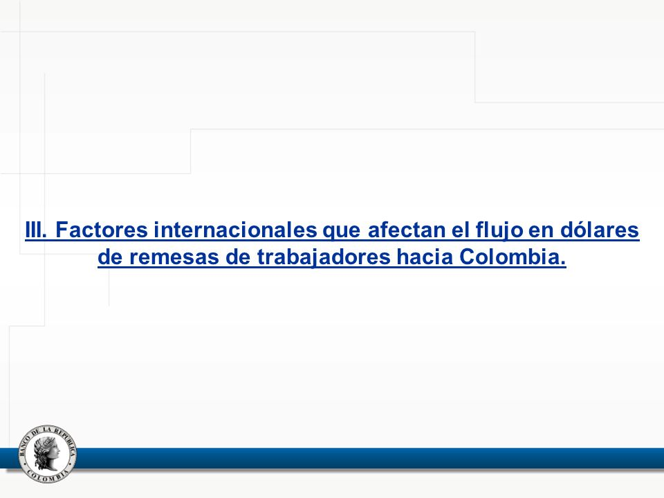III. Factores internacionales que afectan el flujo en dólares de remesas de trabajadores hacia Colombia.