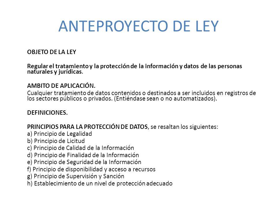 ANTEPROYECTO DE LEY OBJETO DE LA LEY. Regular el tratamiento y la protección de la información y datos de las personas naturales y jurídicas.