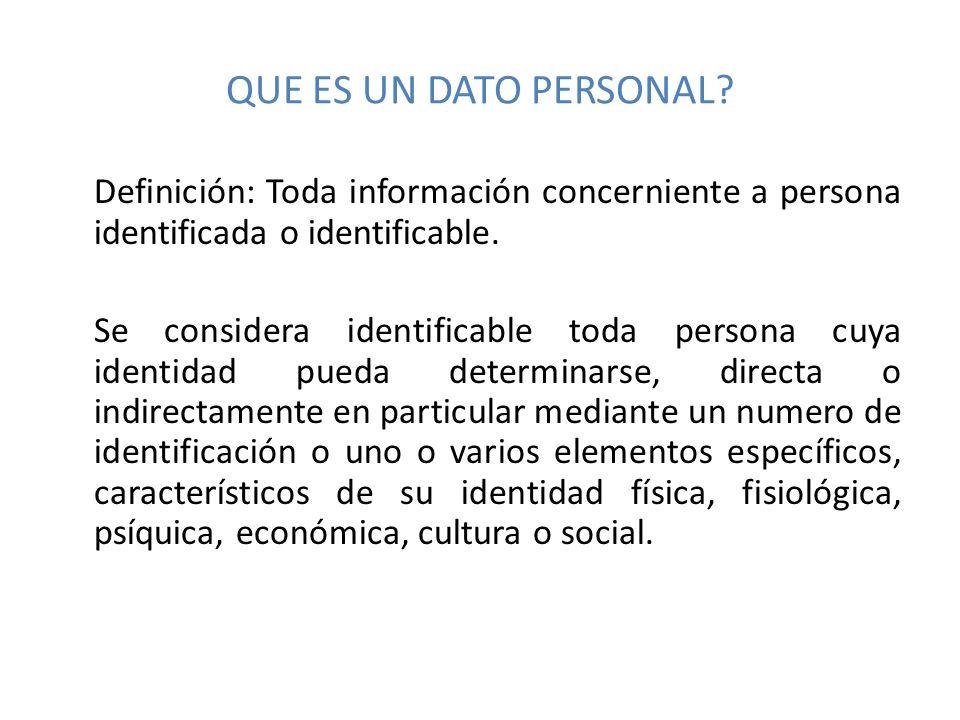 QUE ES UN DATO PERSONAL Definición: Toda información concerniente a persona identificada o identificable.