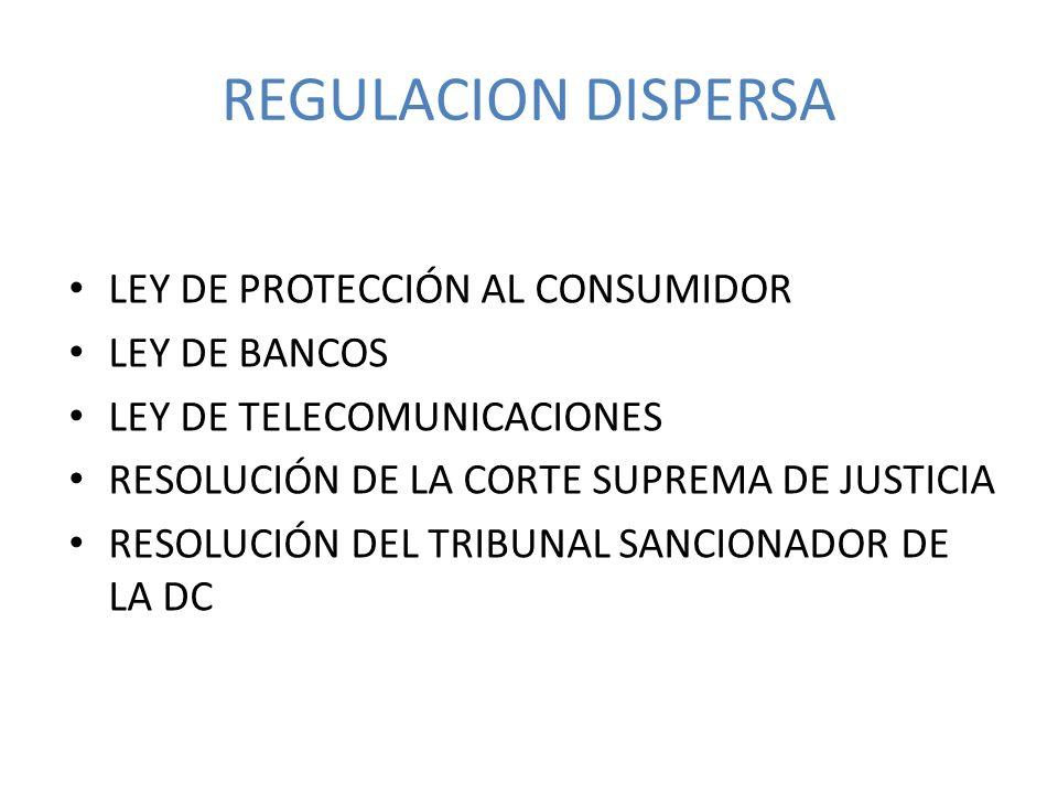 REGULACION DISPERSA LEY DE PROTECCIÓN AL CONSUMIDOR LEY DE BANCOS