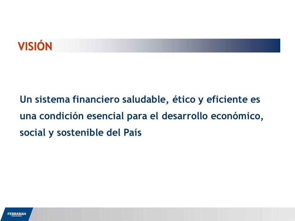 VISIÓN Un sistema financiero saludable, ético y eficiente es una condición esencial para el desarrollo económico, social y sostenible del País.