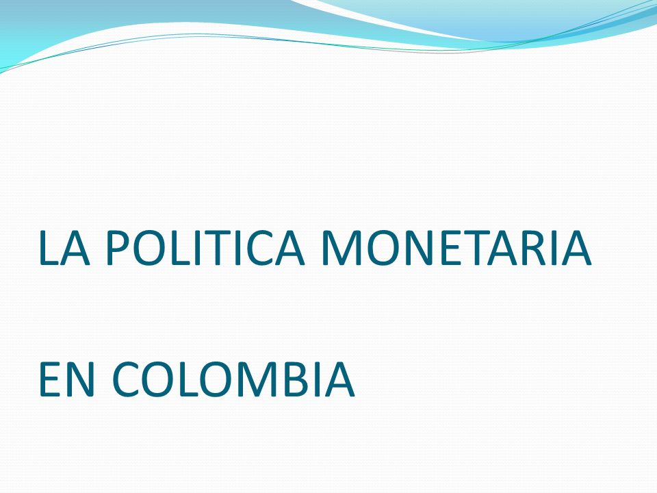 LA POLITICA MONETARIA EN COLOMBIA