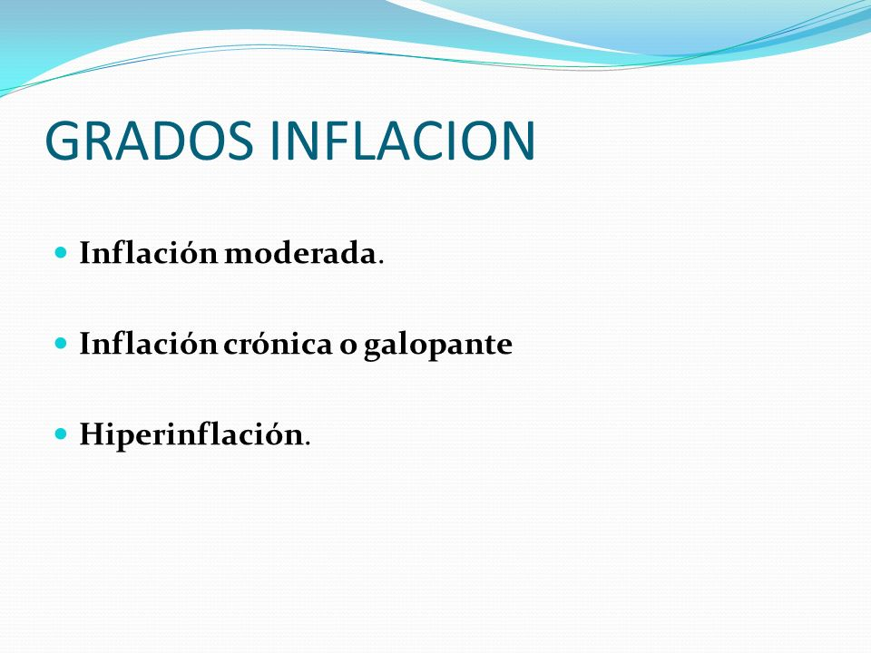 GRADOS INFLACION Inflación moderada. Inflación crónica o galopante