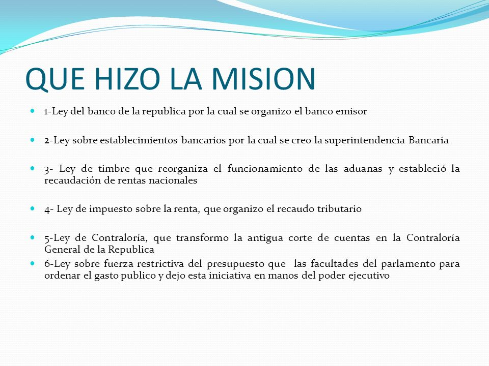 QUE HIZO LA MISION 1-Ley del banco de la republica por la cual se organizo el banco emisor.
