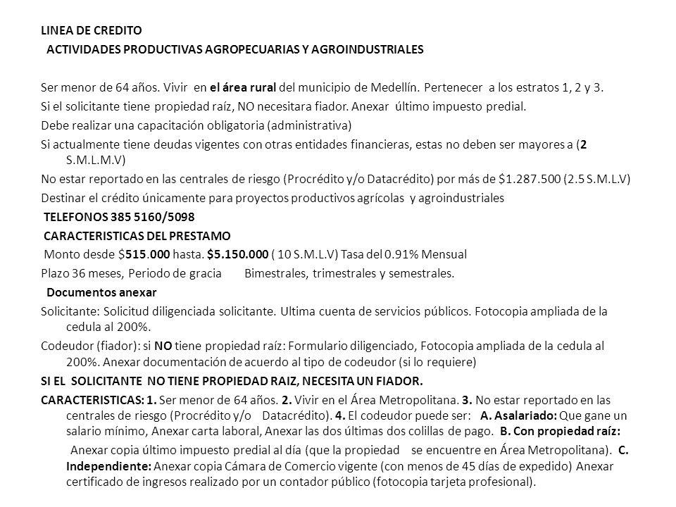 LINEA DE CREDITO ACTIVIDADES PRODUCTIVAS AGROPECUARIAS Y AGROINDUSTRIALES Ser menor de 64 años.