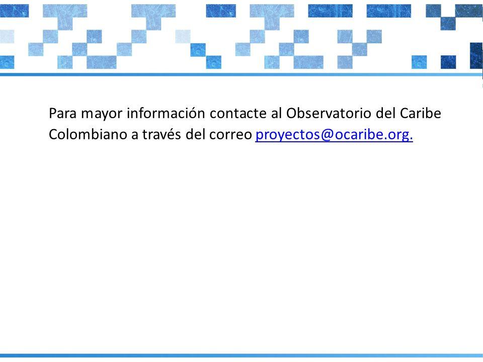 Para mayor información contacte al Observatorio del Caribe Colombiano a través del correo proyectos@ocaribe.org.