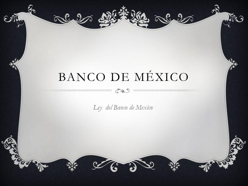 Banco de México Ley del Banco de Mexico
