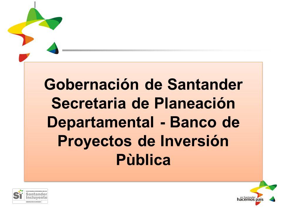 Gobernación de Santander Secretaria de Planeación Departamental - Banco de Proyectos de Inversión Pùblica