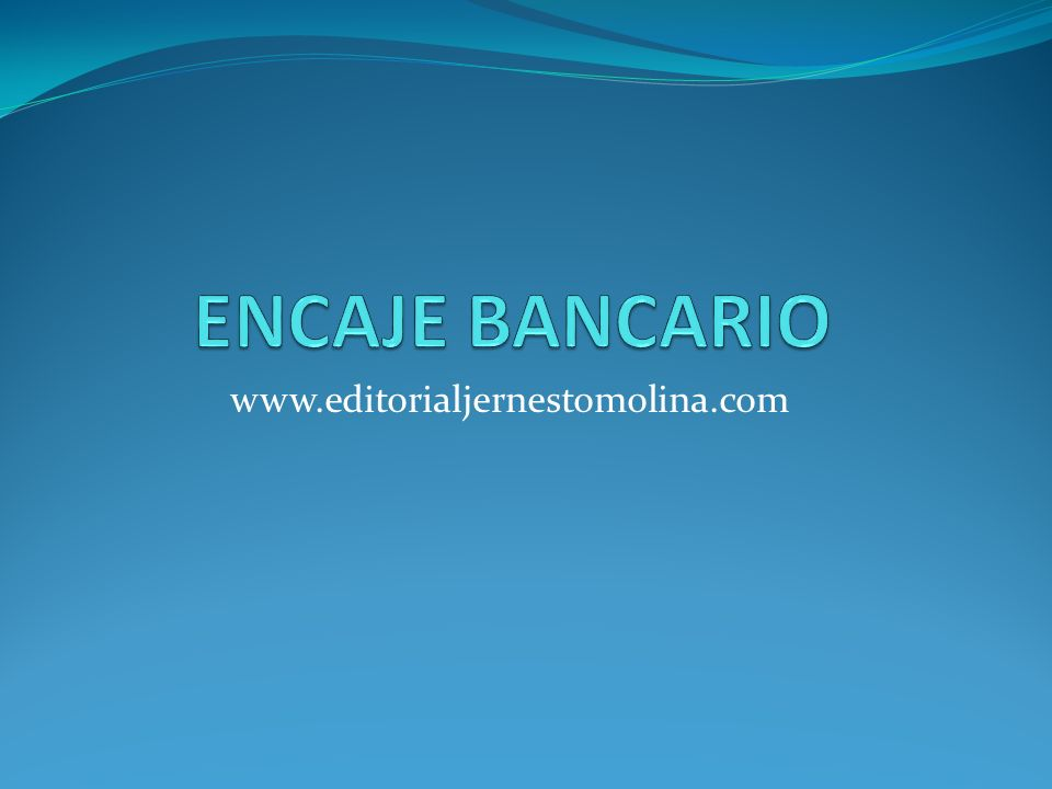 ENCAJE BANCARIO www.editorialjernestomolina.com