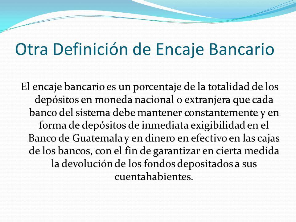 Otra Definición de Encaje Bancario