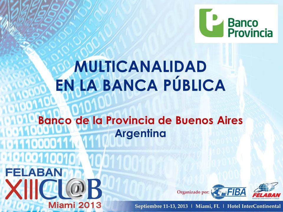 MULTICANALIDAD EN LA BANCA PÚBLICA Banco de la Provincia de Buenos Aires Argentina