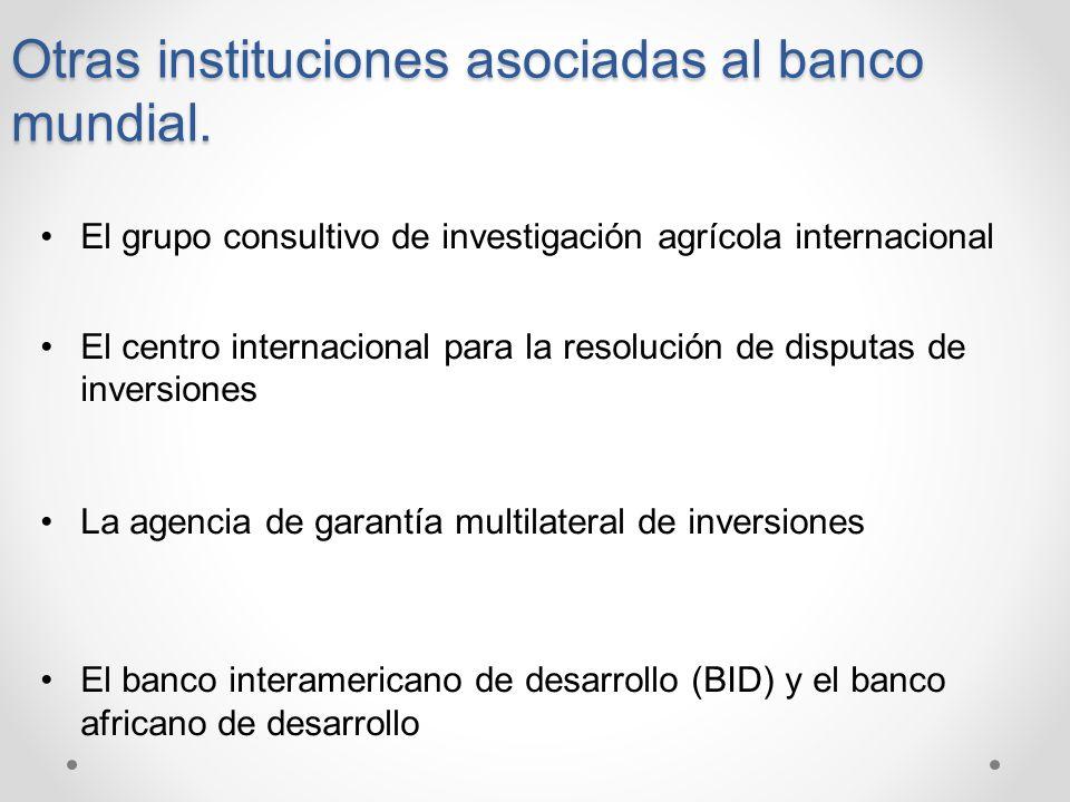 Otras instituciones asociadas al banco mundial.