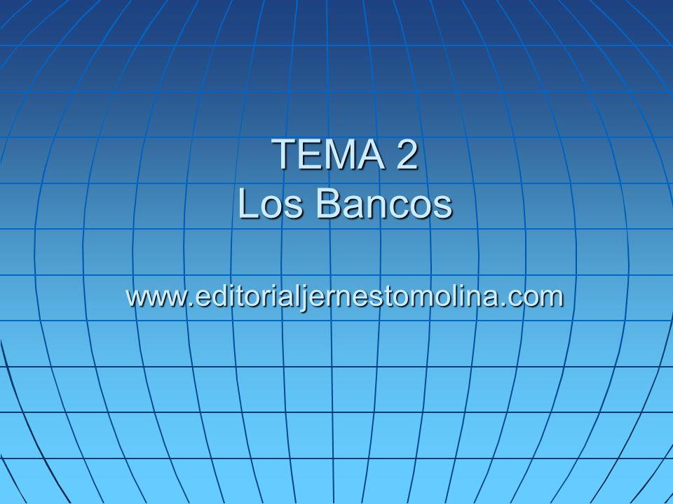 TEMA 2 Los Bancos www.editorialjernestomolina.com