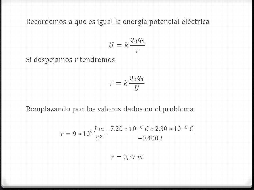 Recordemos a que es igual la energía potencial eléctrica 𝑈=𝑘 𝑞 0 𝑞 1 𝑟