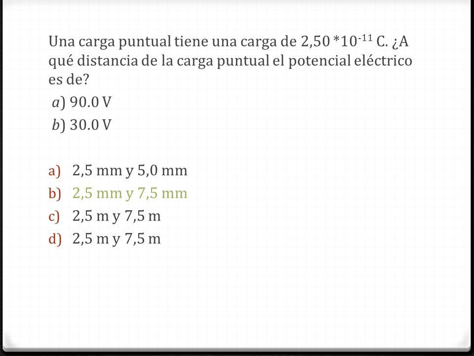 Una carga puntual tiene una carga de 2,50. 10-11 C