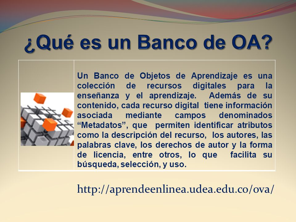 ¿Qué es un Banco de OA http://aprendeenlinea.udea.edu.co/ova/
