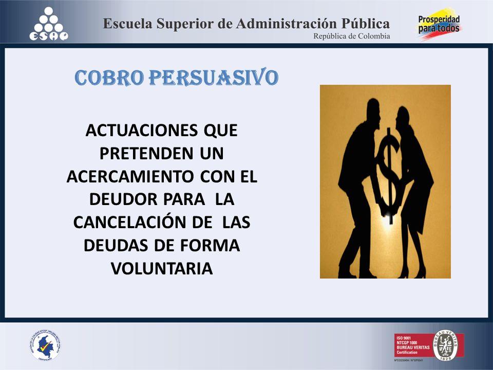 COBRO PERSUASIVO ACTUACIONES QUE PRETENDEN UN ACERCAMIENTO CON EL DEUDOR PARA LA CANCELACIÓN DE LAS DEUDAS DE FORMA VOLUNTARIA.