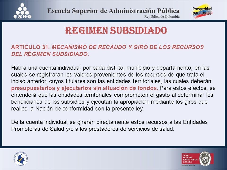 REGIMEN SUBSIDIADO ARTÍCULO 31. MECANISMO DE RECAUDO Y GIRO DE LOS RECURSOS DEL RÉGIMEN SUBSIDIADO.