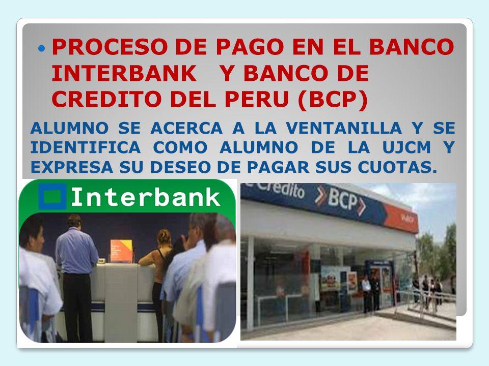 PROCESO DE PAGO EN EL BANCO INTERBANK Y BANCO DE CREDITO DEL PERU (BCP)