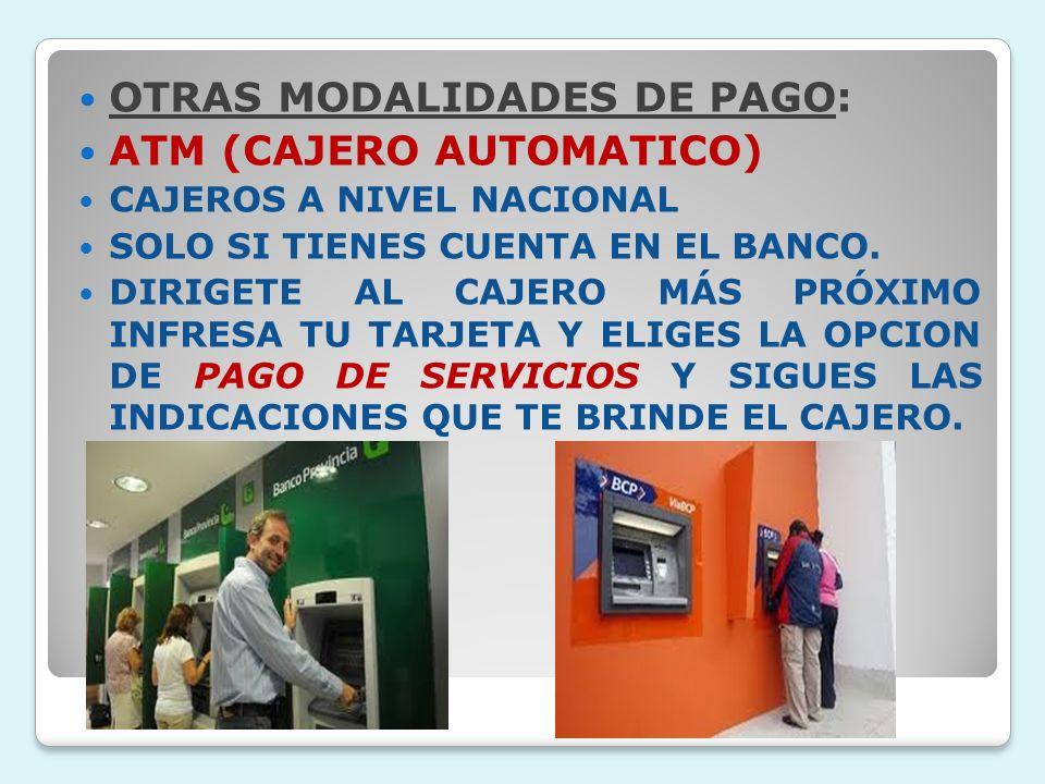 OTRAS MODALIDADES DE PAGO: ATM (CAJERO AUTOMATICO)