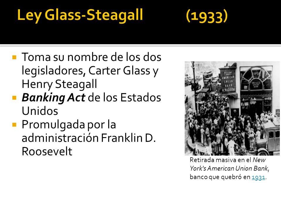 Ley Glass-Steagall (1933) Toma su nombre de los dos legisladores, Carter Glass y Henry Steagall. Banking Act de los Estados Unidos.
