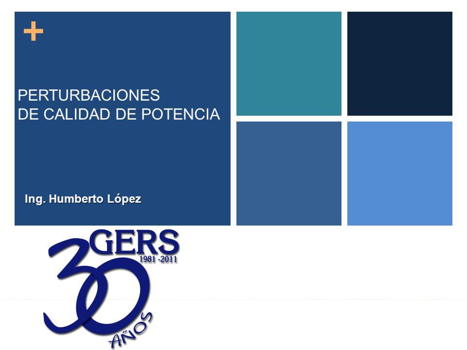 PERTURBACIONES DE CALIDAD DE POTENCIA Ing. Humberto López