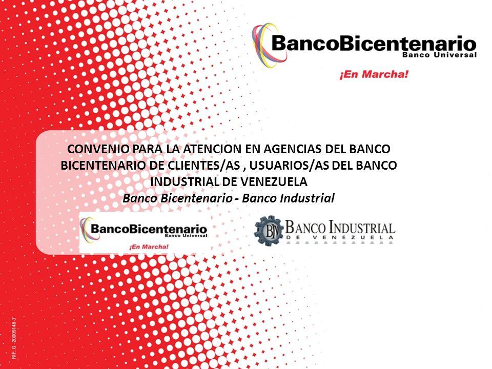 CONVENIO PARA LA ATENCION EN AGENCIAS DEL BANCO BICENTENARIO DE CLIENTES/AS , USUARIOS/AS DEL BANCO INDUSTRIAL DE VENEZUELA Banco Bicentenario - Banco Industrial