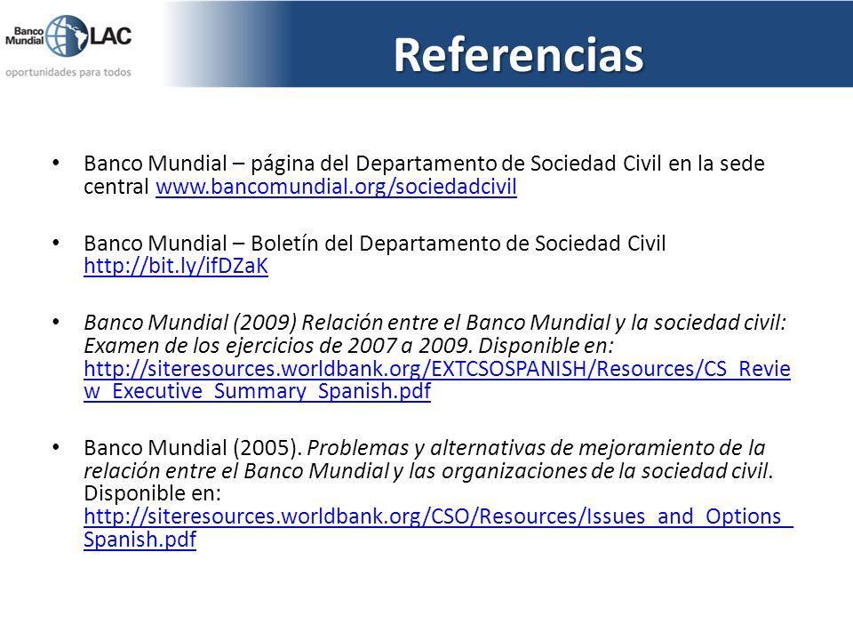 Referencias Banco Mundial – página del Departamento de Sociedad Civil en la sede central www.bancomundial.org/sociedadcivil.
