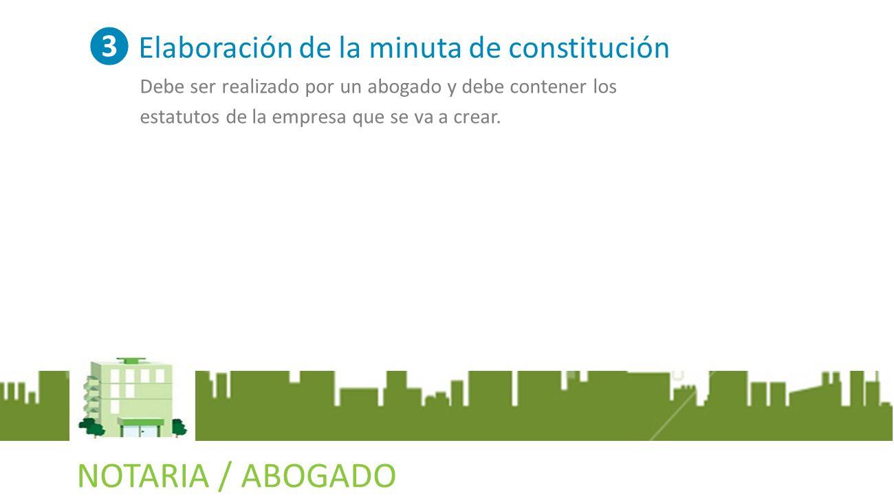 NOTARIA / ABOGADO BANCO ❸ Elaboración de la minuta de constitución