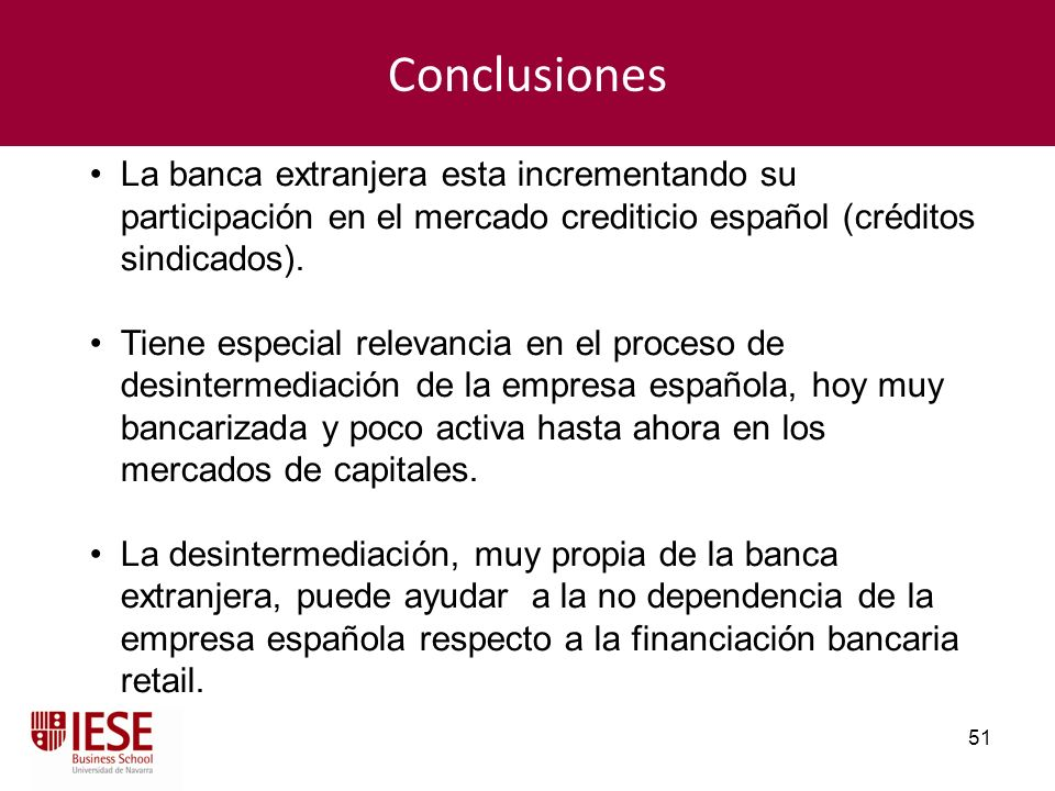 ConclusionesLa banca extranjera esta incrementando su participación en el mercado crediticio español (créditos sindicados).