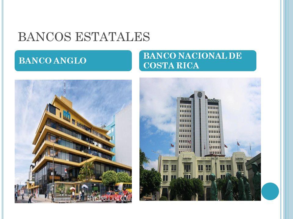 BANCOS ESTATALES BANCO ANGLO BANCO NACIONAL DE COSTA RICA