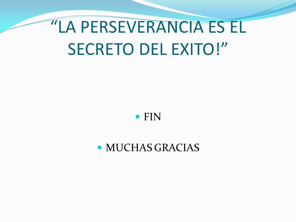 LA PERSEVERANCIA ES EL SECRETO DEL EXITO!