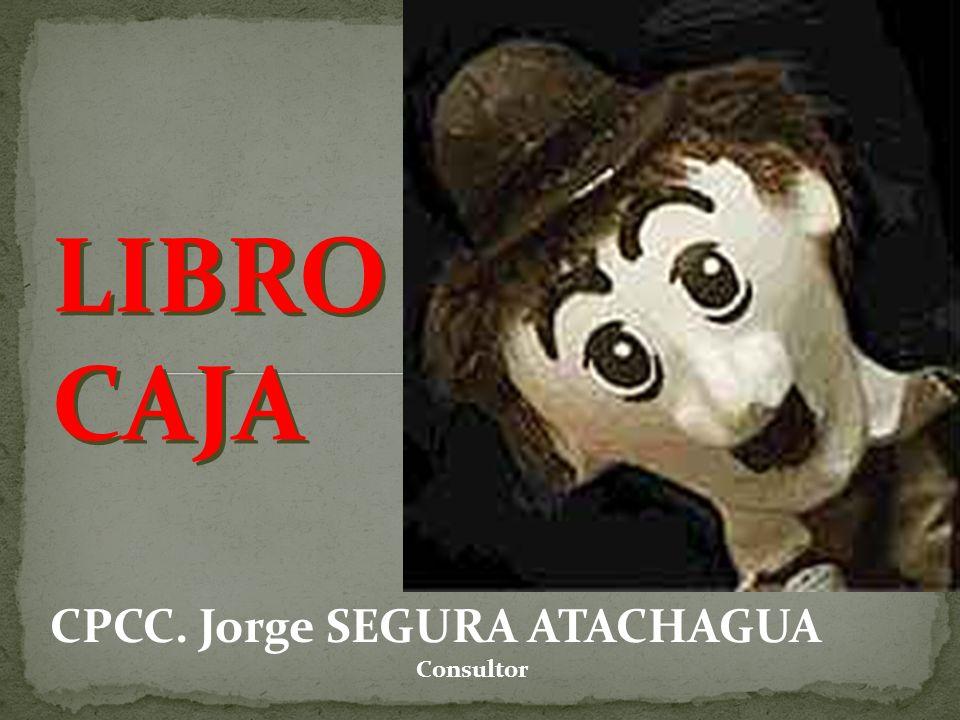 LIBRO CAJA CPCC. Jorge SEGURA ATACHAGUA Consultor