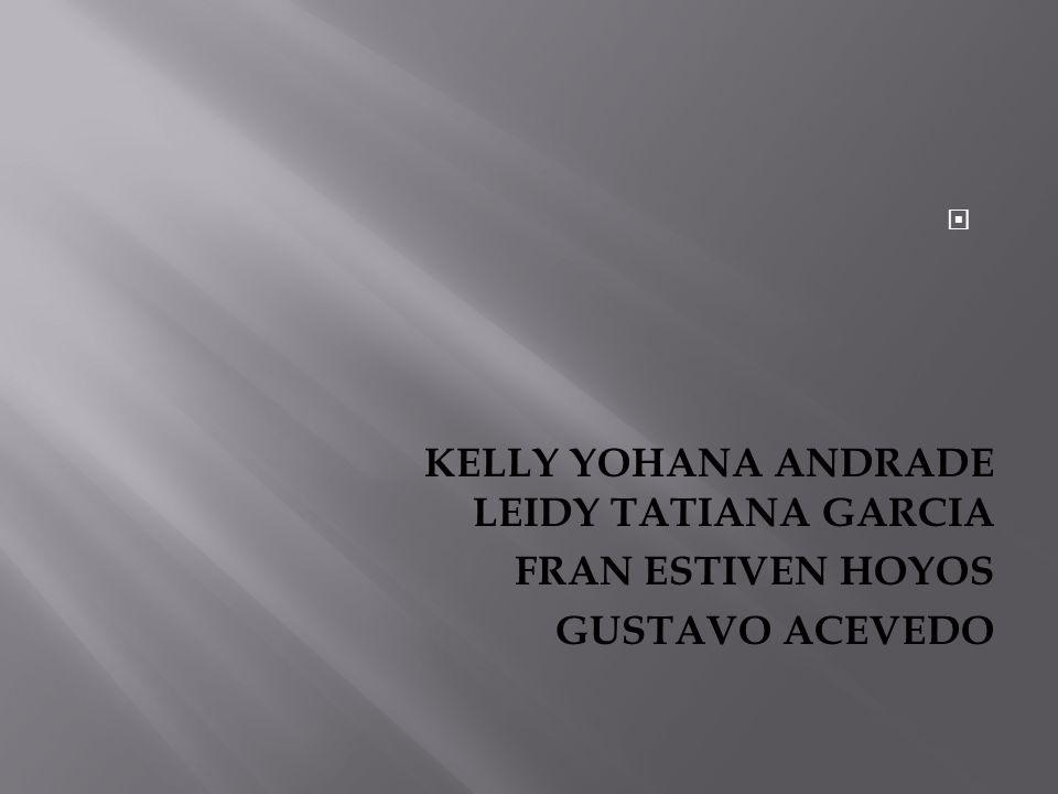 KELLY YOHANA ANDRADE LEIDY TATIANA GARCIA