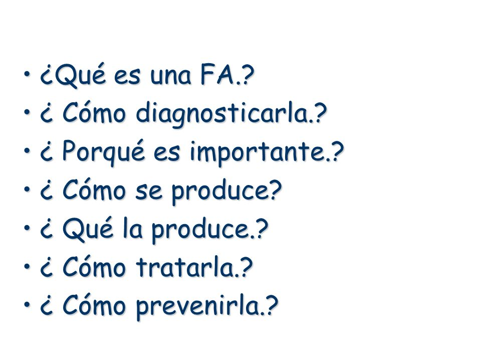¿Qué es una FA. ¿ Cómo diagnosticarla. ¿ Porqué es importante. ¿ Cómo se produce ¿ Qué la produce.
