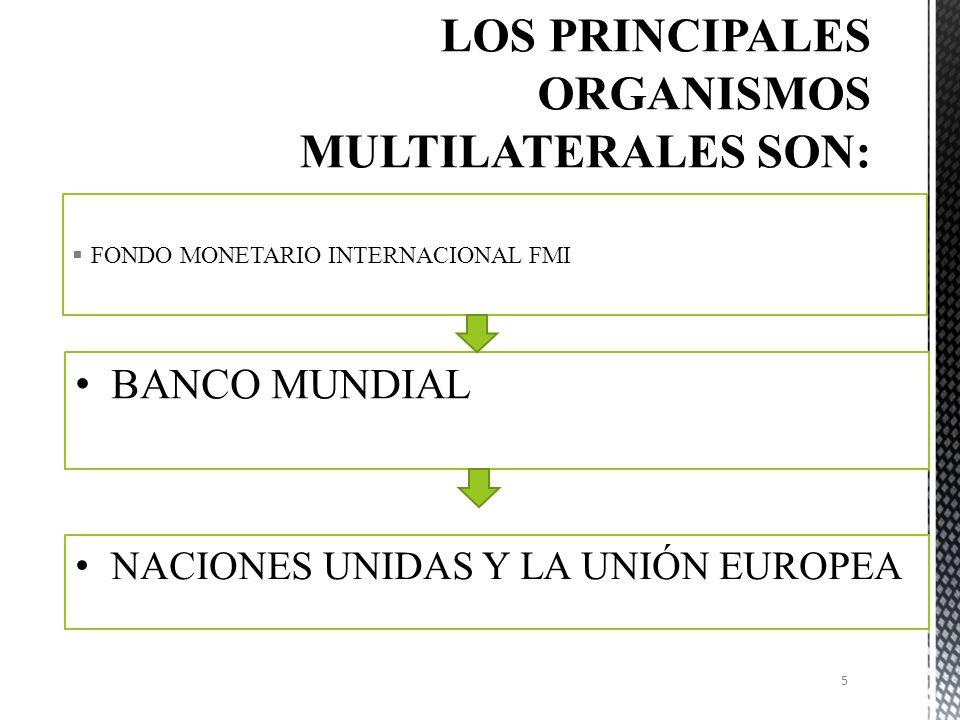 LOS PRINCIPALES ORGANISMOS MULTILATERALES SON: