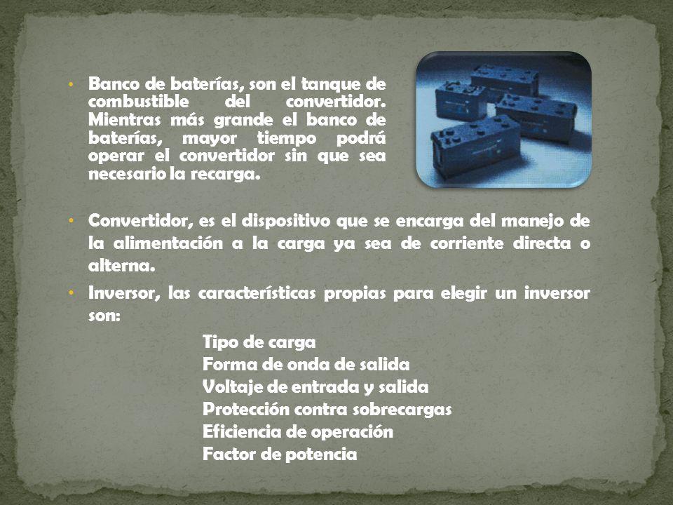 Banco de baterías, son el tanque de combustible del convertidor