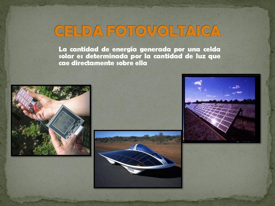 celda fotovoltaica La cantidad de energía generada por una celda solar es determinada por la cantidad de luz que cae directamente sobre ella.