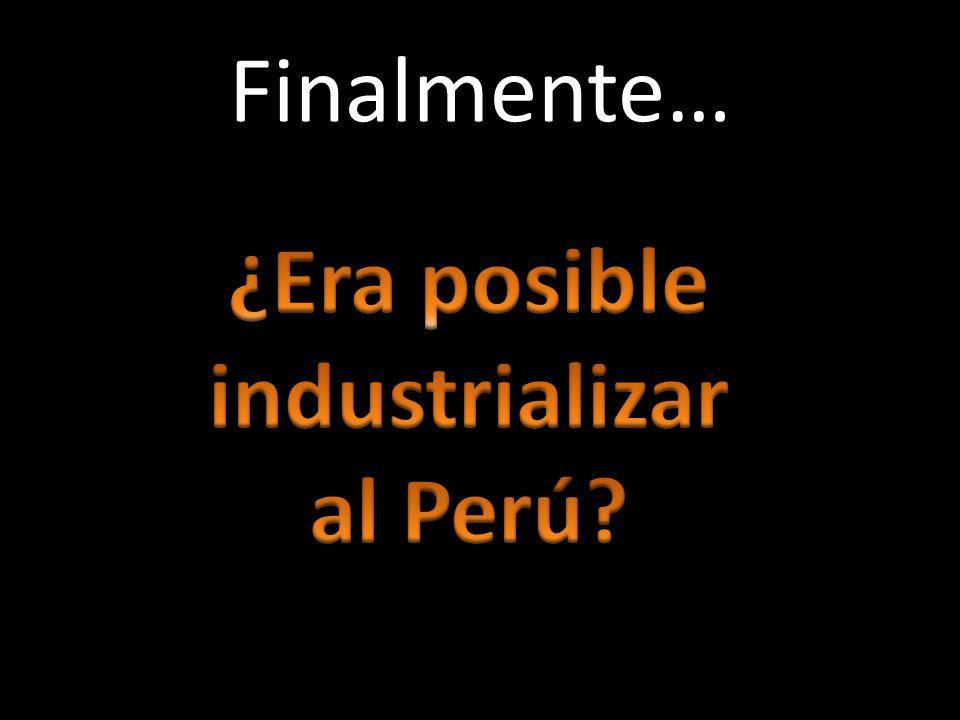 Finalmente… ¿Era posible industrializar al Perú