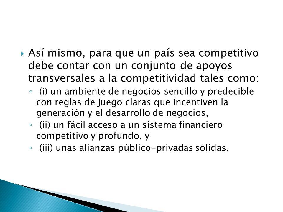 Así mismo, para que un país sea competitivo debe contar con un conjunto de apoyos transversales a la competitividad tales como: